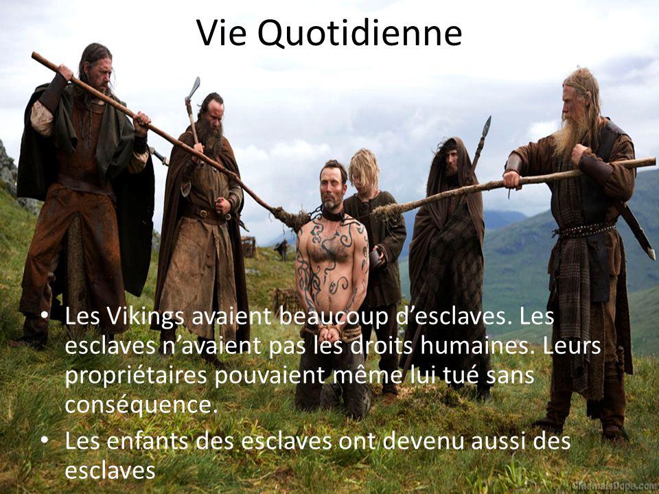 Vie Quotidienne Les Vikings avaient beaucoup desclaves. Les esclaves navaient pas les droits humaines. Leurs propriétaires pouvaient même lui tué sans