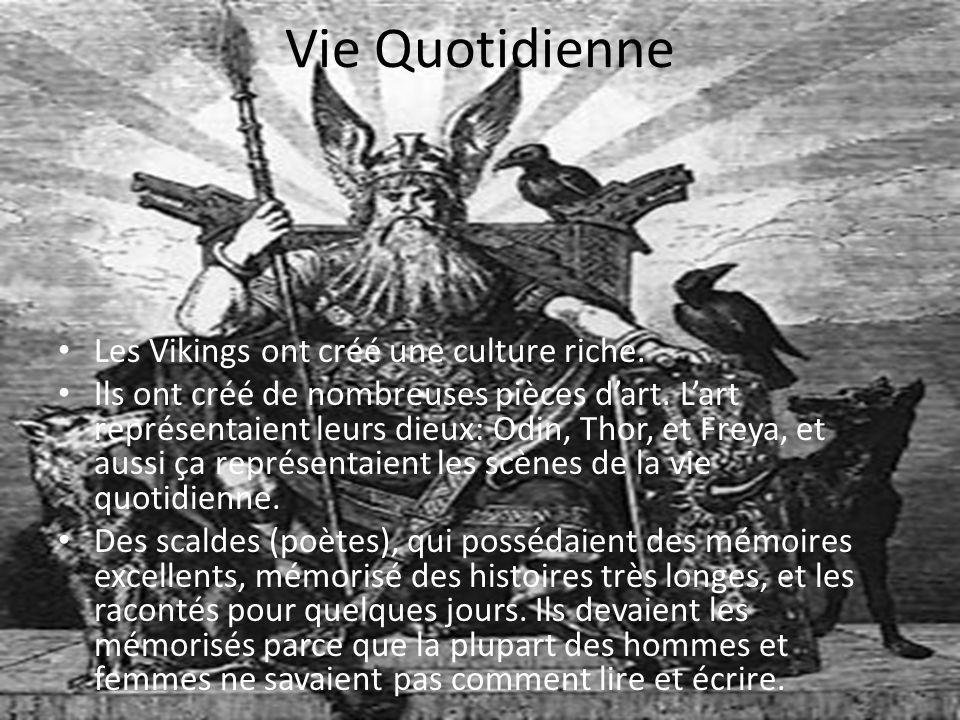 Vie Quotidienne Les Vikings ont créé une culture riche. Ils ont créé de nombreuses pièces dart. Lart représentaient leurs dieux: Odin, Thor, et Freya,