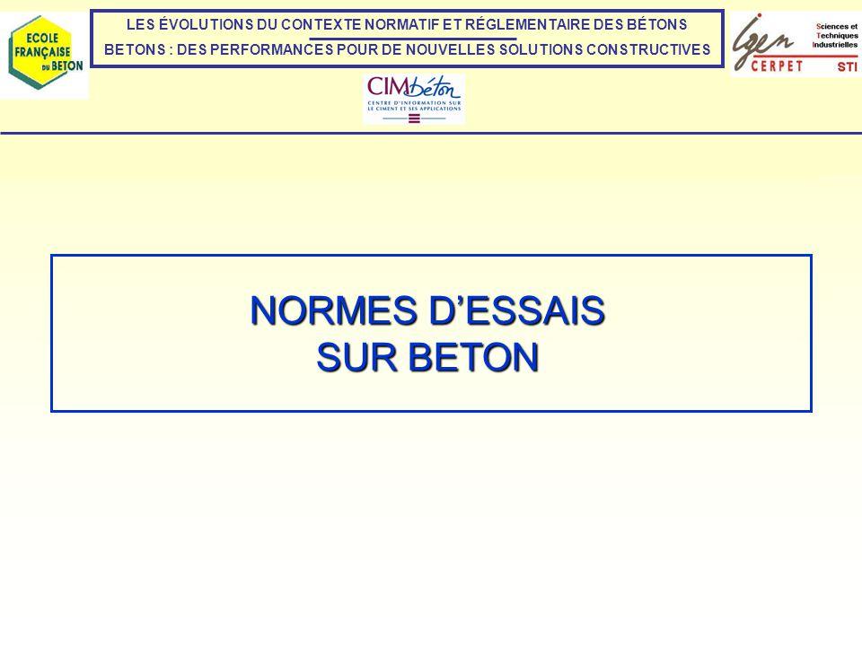 NORMES DESSAIS SUR BETON LES NORMES DESSAIS SUR BETON FRAIS LES NORMES DESSAIS SUR BETON FRAIS : EN 12350 LES NORMES DESSAIS SUR BETON DURCI : EN 12390 LES NORMES DE GEL SUR BETON DURCI : NF P 18-424 et NF P 18-425