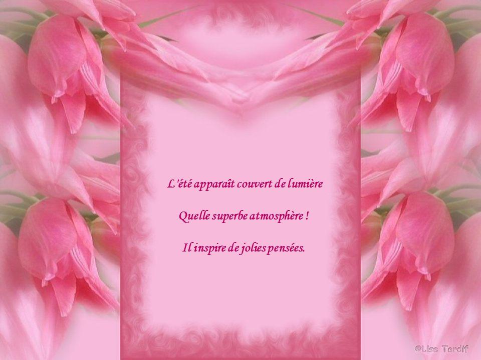 À chaque jour, c est promesse de fraîcheur Qui ravive les ardeurs De jolis bouquets ornent bien les maisons, Vive cette unique saison !