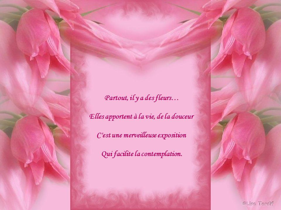 Partout, il y a des fleurs… Elles apportent à la vie, de la douceur C est une merveilleuse exposition Qui facilite la contemplation.
