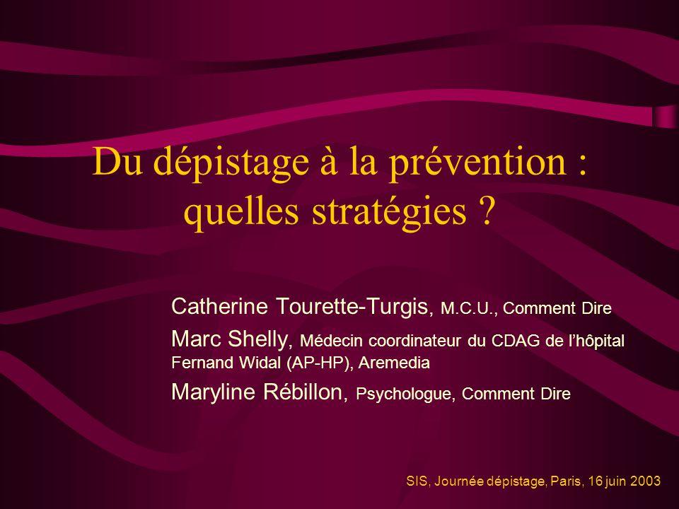Du dépistage à la prévention : quelles stratégies ? Catherine Tourette-Turgis, M.C.U., Comment Dire Marc Shelly, Médecin coordinateur du CDAG de lhôpi