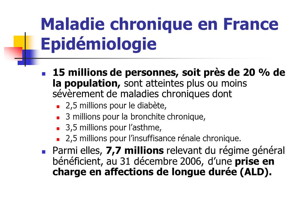 Maladie chronique en France Epidémiologie 15 millions de personnes, soit près de 20 % de la population, sont atteintes plus ou moins sévèrement de mal