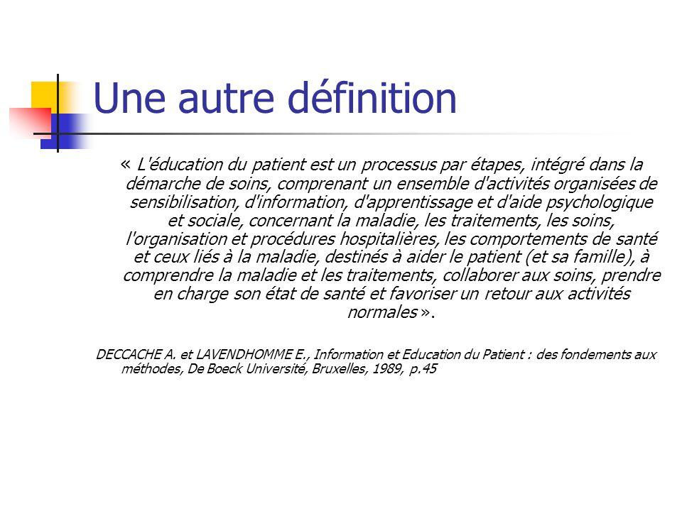 Une autre définition « L'éducation du patient est un processus par étapes, intégré dans la démarche de soins, comprenant un ensemble d'activités organ