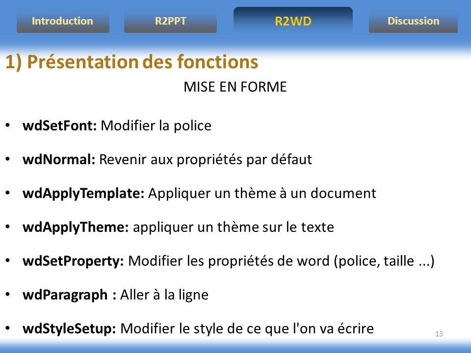 R2WD R2PPT Introduction Discussion 13 MISE EN FORME wdSetFont: Modifier la police wdNormal: Revenir aux propriétés par défaut wdApplyTemplate: Appliqu