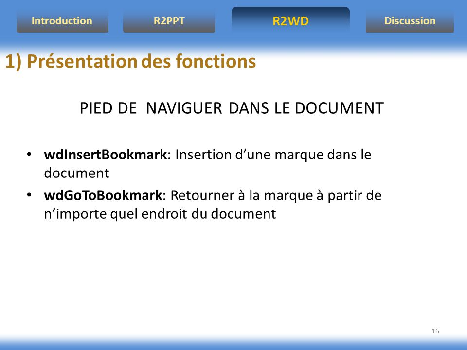 R2WD R2PPT Introduction Discussion 16 PIED DE NAVIGUER DANS LE DOCUMENT wdInsertBookmark: Insertion dune marque dans le document wdGoToBookmark: Retou