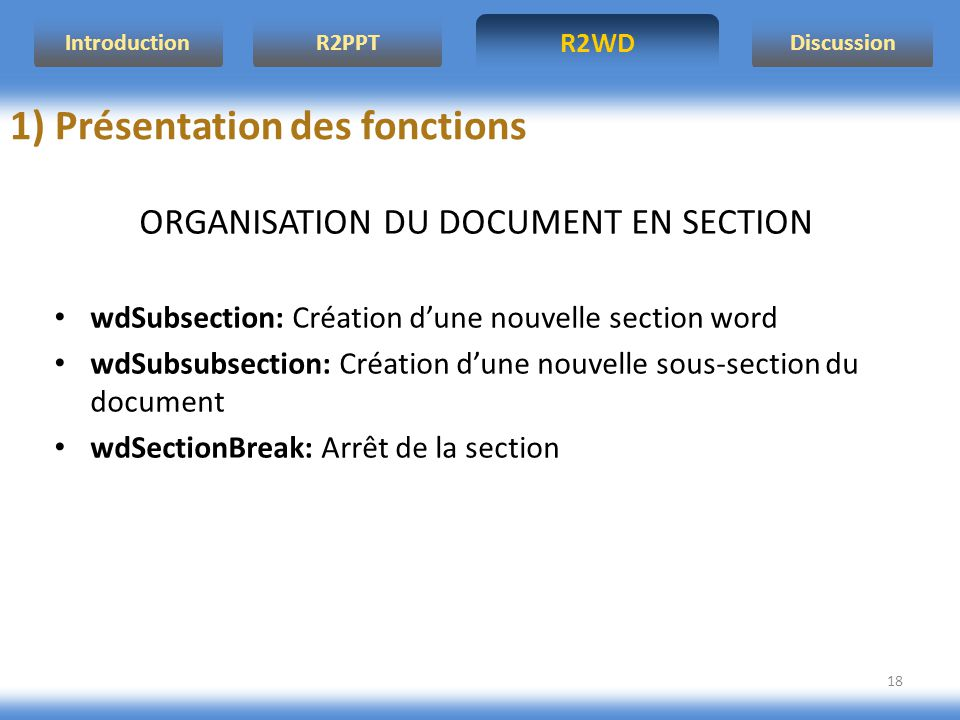 R2WD R2PPT Introduction Discussion 18 ORGANISATION DU DOCUMENT EN SECTION wdSubsection: Création dune nouvelle section word wdSubsubsection: Création