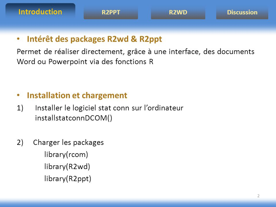 R2WD R2PPT Introduction Discussion 13 MISE EN FORME wdSetFont: Modifier la police wdNormal: Revenir aux propriétés par défaut wdApplyTemplate: Appliquer un thème à un document wdApplyTheme: appliquer un thème sur le texte wdSetProperty: Modifier les propriétés de word (police, taille...) wdParagraph : Aller à la ligne wdStyleSetup: Modifier le style de ce que l on va écrire 1) Présentation des fonctions