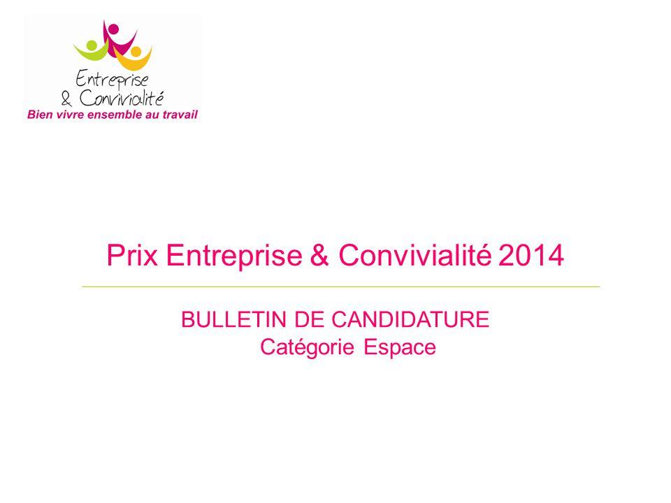 Prix Entreprise & Convivialité 2014 BULLETIN DE CANDIDATURE Catégorie Espace