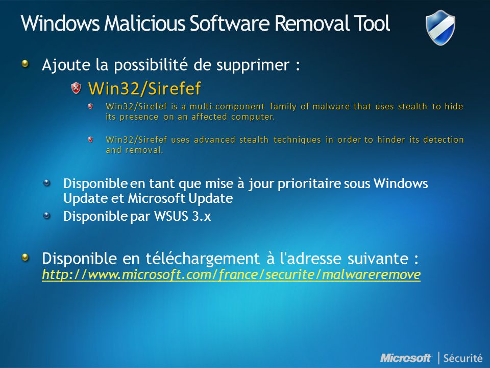 Windows Malicious Software Removal Tool Ajoute la possibilité de supprimer :Win32/Sirefef Win32/Sirefef is a multi-component family of malware that uses stealth to hide its presence on an affected computer.