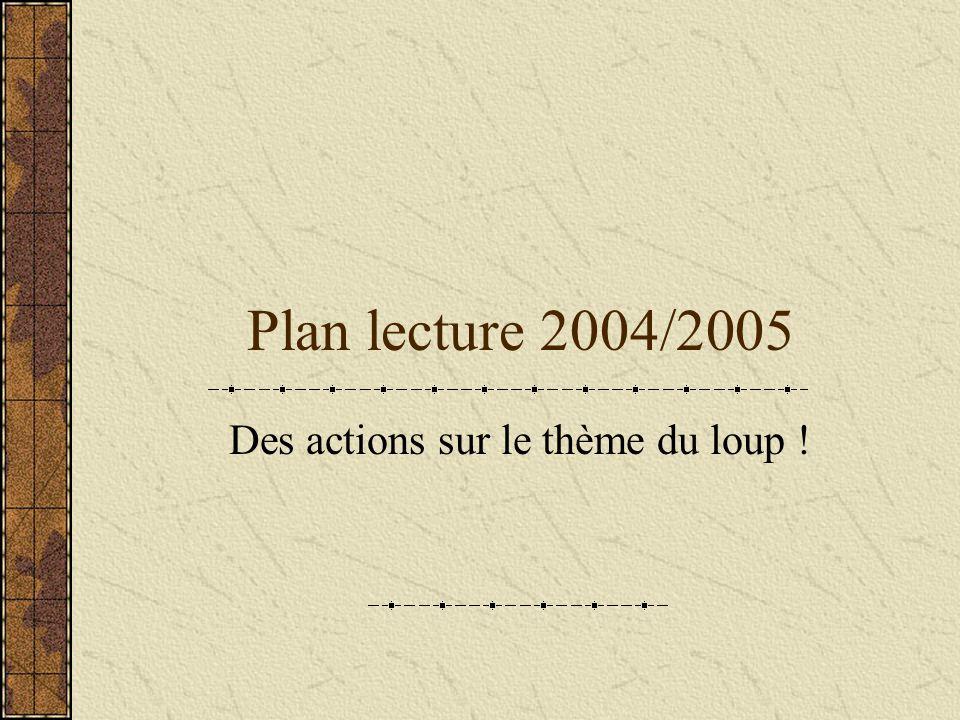 Plan lecture 2004/2005 Des actions sur le thème du loup !