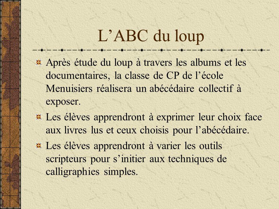 LABC du loup Après étude du loup à travers les albums et les documentaires, la classe de CP de lécole Menuisiers réalisera un abécédaire collectif à e