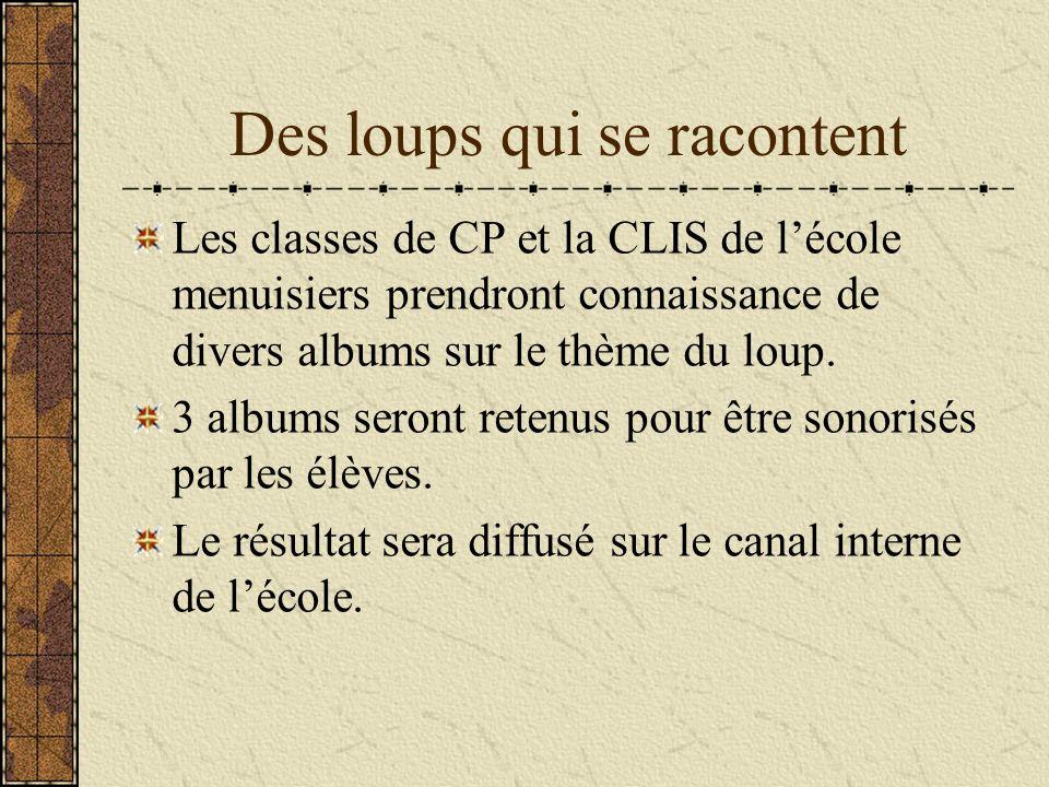 Des loups qui se racontent Les classes de CP et la CLIS de lécole menuisiers prendront connaissance de divers albums sur le thème du loup. 3 albums se