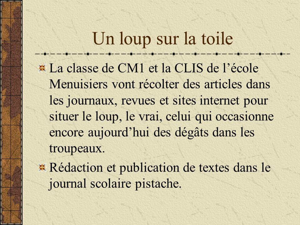Un loup sur la toile La classe de CM1 et la CLIS de lécole Menuisiers vont récolter des articles dans les journaux, revues et sites internet pour situ