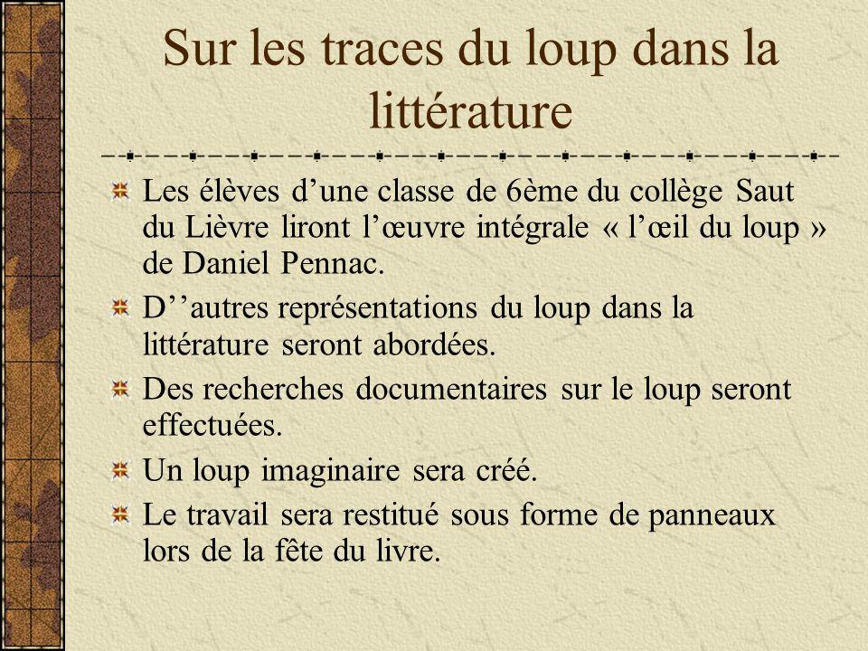 Sur les traces du loup dans la littérature Les élèves dune classe de 6ème du collège Saut du Lièvre liront lœuvre intégrale « lœil du loup » de Daniel
