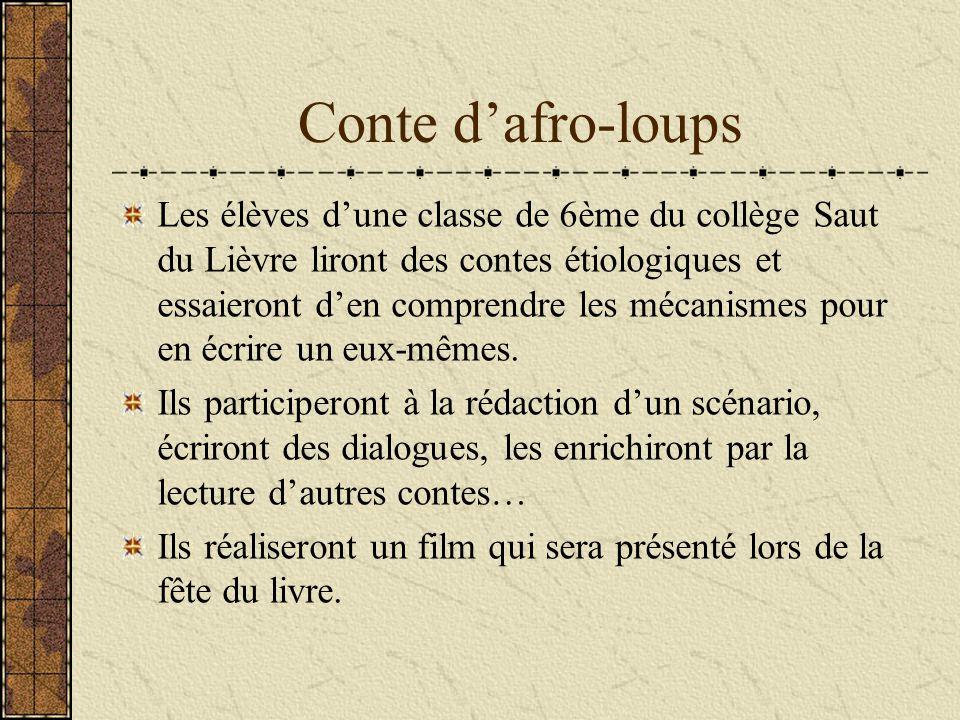 Conte dafro-loups Les élèves dune classe de 6ème du collège Saut du Lièvre liront des contes étiologiques et essaieront den comprendre les mécanismes