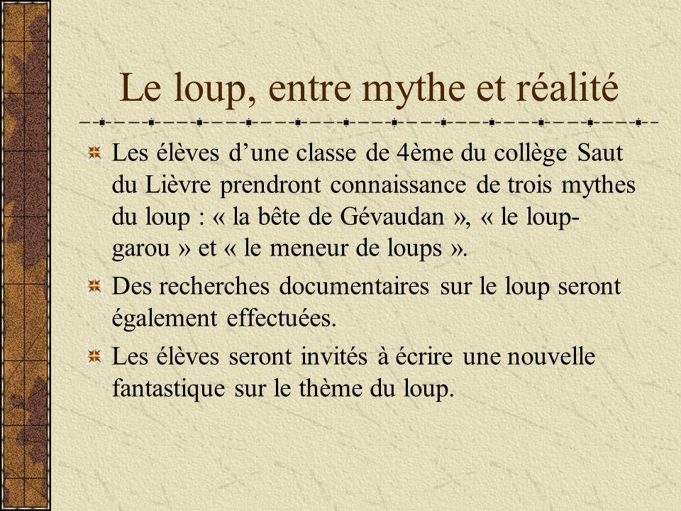 Le loup, entre mythe et réalité Les élèves dune classe de 4ème du collège Saut du Lièvre prendront connaissance de trois mythes du loup : « la bête de