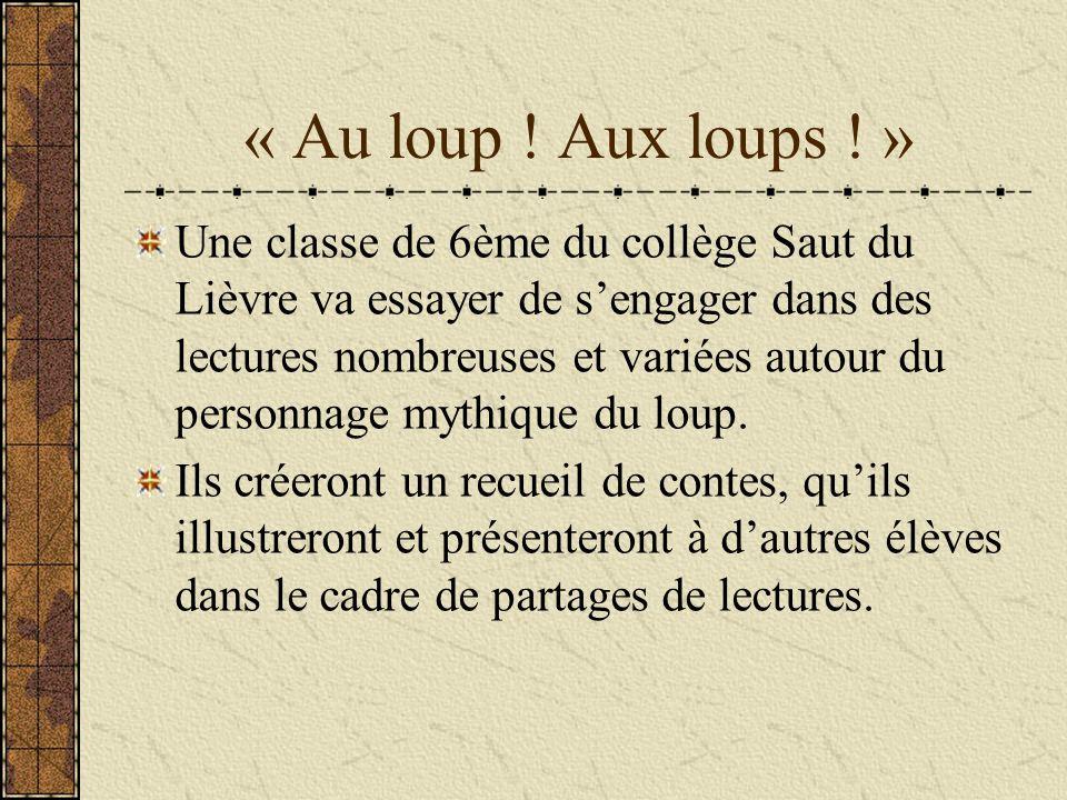 « Au loup ! Aux loups ! » Une classe de 6ème du collège Saut du Lièvre va essayer de sengager dans des lectures nombreuses et variées autour du person