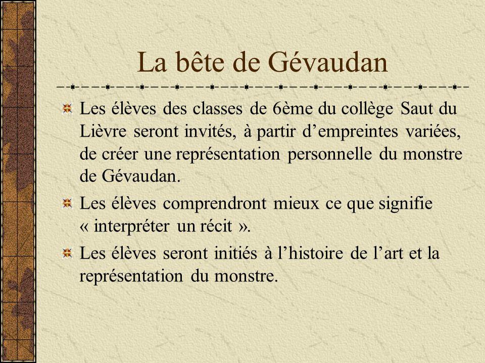 La bête de Gévaudan Les élèves des classes de 6ème du collège Saut du Lièvre seront invités, à partir dempreintes variées, de créer une représentation