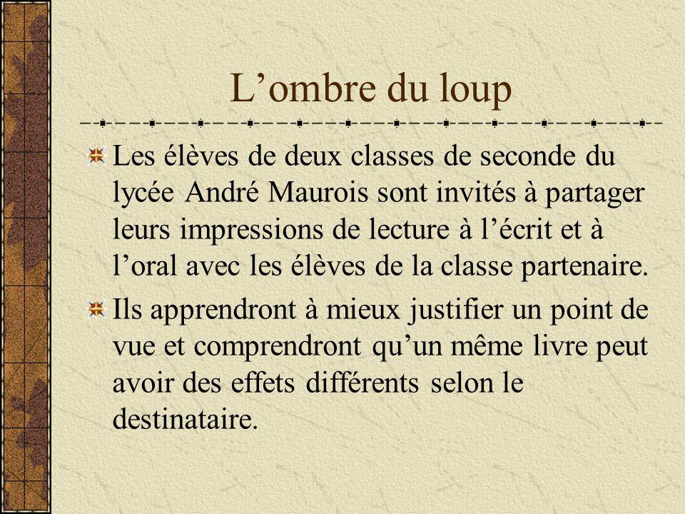 Lombre du loup Les élèves de deux classes de seconde du lycée André Maurois sont invités à partager leurs impressions de lecture à lécrit et à loral a