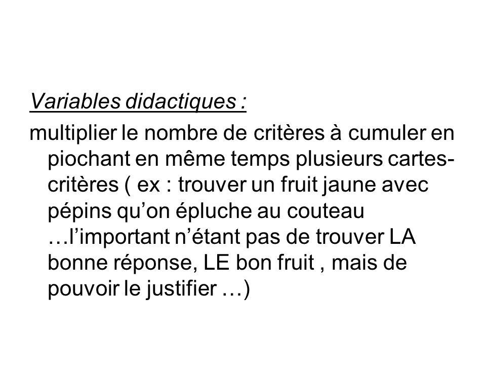 Variables didactiques : multiplier le nombre de critères à cumuler en piochant en même temps plusieurs cartes- critères ( ex : trouver un fruit jaune
