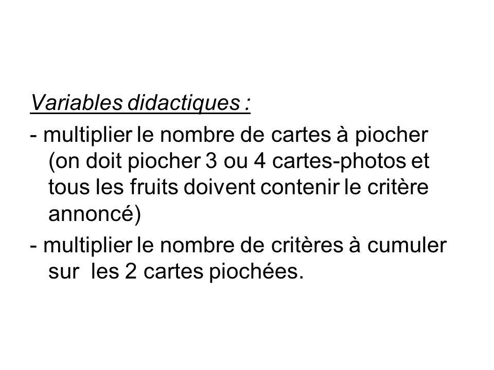 Variables didactiques : - multiplier le nombre de cartes à piocher (on doit piocher 3 ou 4 cartes-photos et tous les fruits doivent contenir le critèr