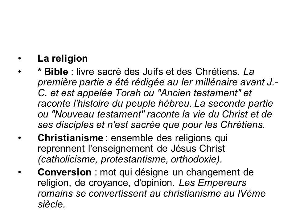 La religion * Bible : livre sacré des Juifs et des Chrétiens. La première partie a été rédigée au Ier millénaire avant J.- C. et est appelée Torah ou