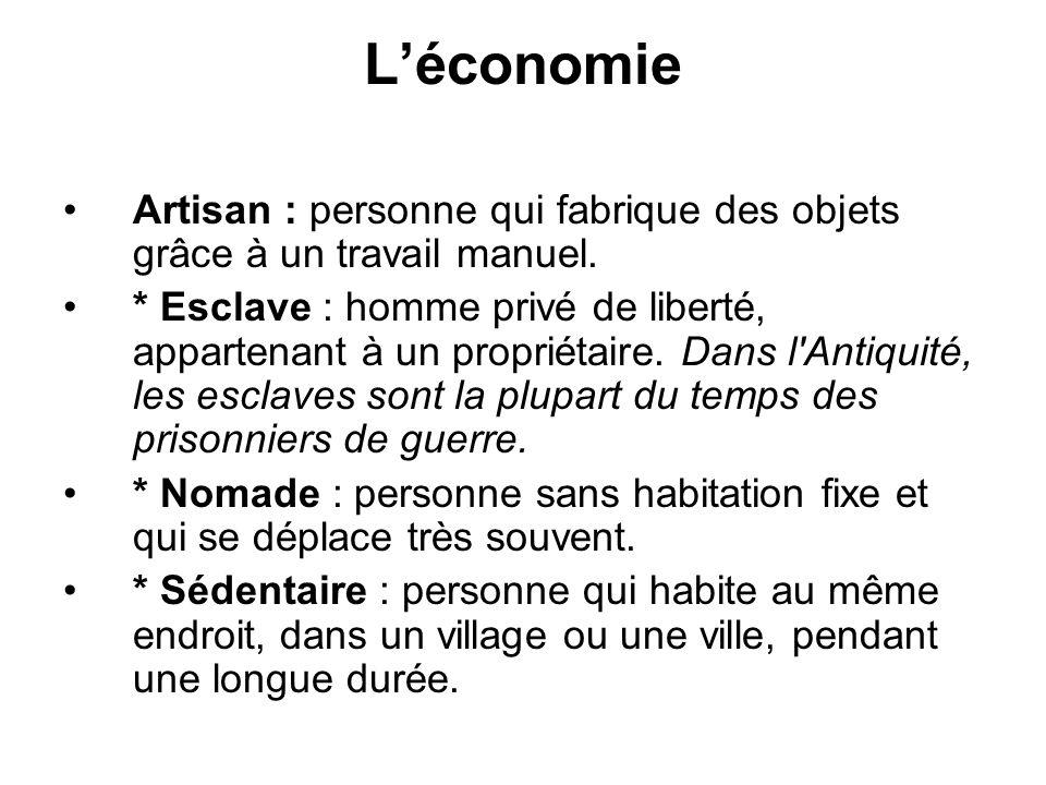 Léconomie Artisan : personne qui fabrique des objets grâce à un travail manuel. * Esclave : homme privé de liberté, appartenant à un propriétaire. Dan