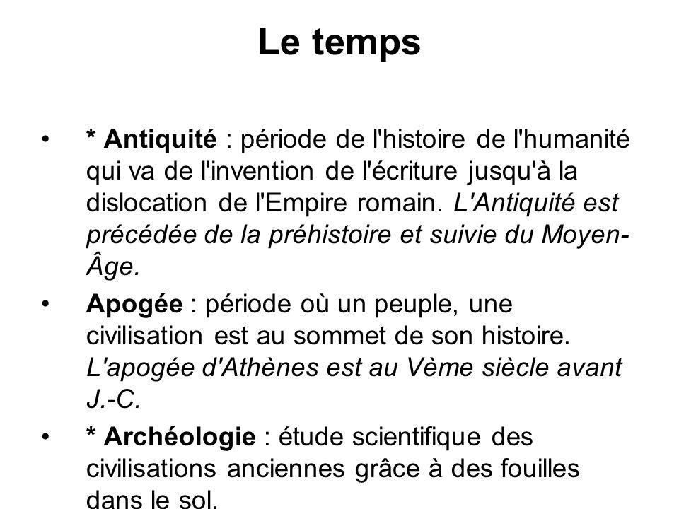 Le temps * Antiquité : période de l'histoire de l'humanité qui va de l'invention de l'écriture jusqu'à la dislocation de l'Empire romain. L'Antiquité