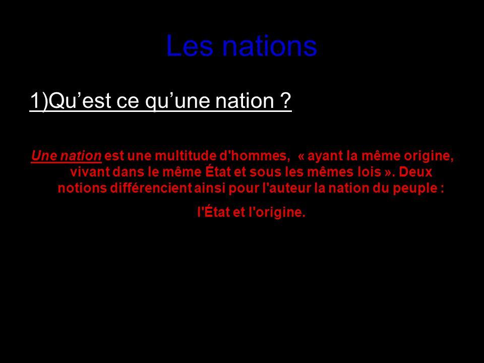 Les nations 1)Quest ce quune nation ? Une nation est une multitude d'hommes, « ayant la même origine, vivant dans le même État et sous les mêmes lois