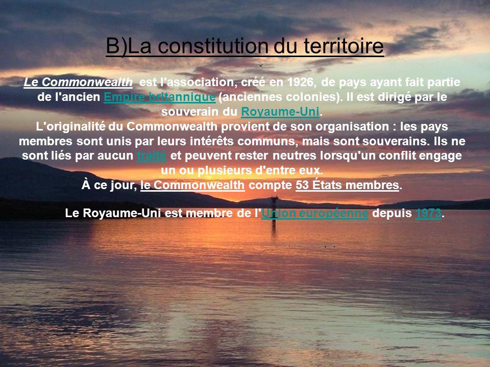 B)La constitution du territoire Le Commonwealth est l'association, créé en 1926, de pays ayant fait partie de l'ancien Empire britannique (anciennes c