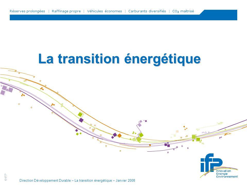 © IFP Direction Développement Durable – La transition énergétique – Janvier 2008 12 Les quatre leviers de la transition énergétique Réduire le contenu carbone de l énergie Réduire la consommation d énergie Maîtriser les approvisionnements en énergies fossiles Axe énergie Capter et stocker le CO 2 émis Axe carbone