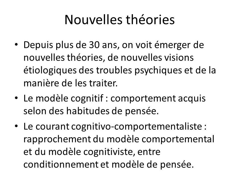 Nouvelles théories Depuis plus de 30 ans, on voit émerger de nouvelles théories, de nouvelles visions étiologiques des troubles psychiques et de la ma