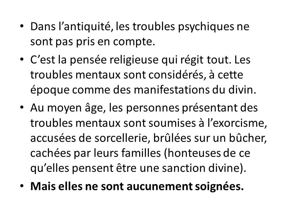 Dans lantiquité, les troubles psychiques ne sont pas pris en compte. Cest la pensée religieuse qui régit tout. Les troubles mentaux sont considérés, à
