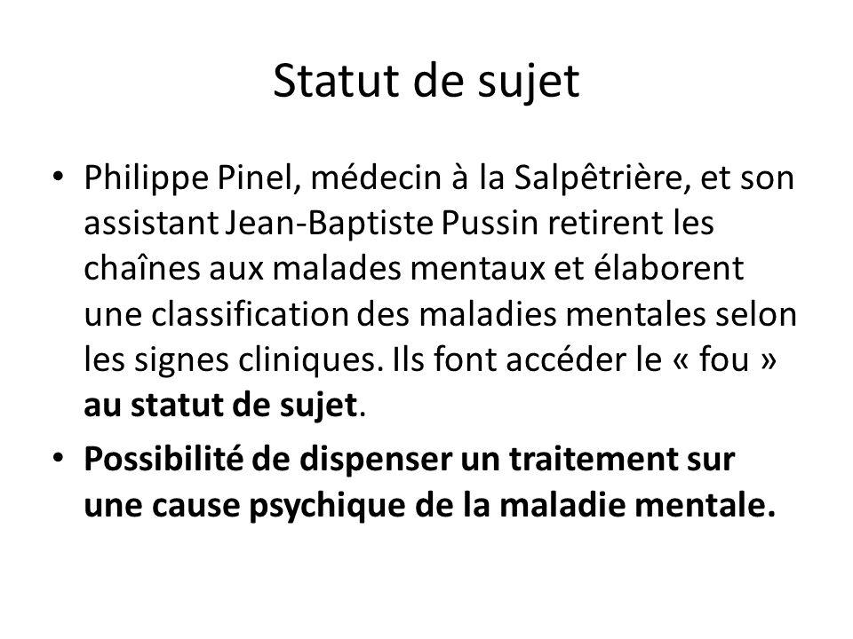 Statut de sujet Philippe Pinel, médecin à la Salpêtrière, et son assistant Jean-Baptiste Pussin retirent les chaînes aux malades mentaux et élaborent