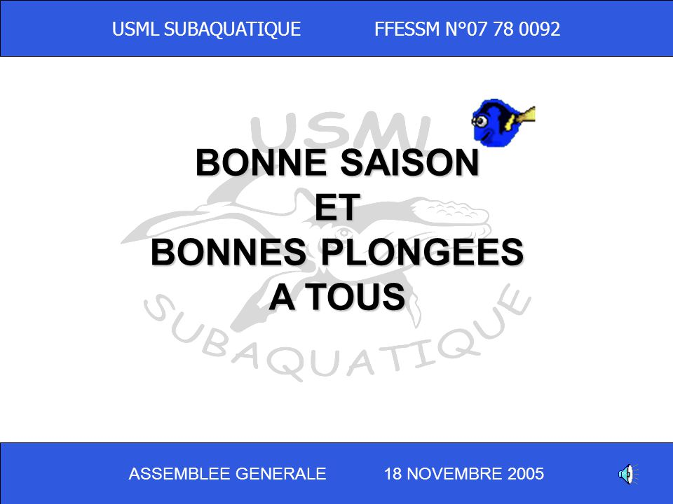 ASSEMBLEE GENERALE 18 NOVEMBRE 2005 USML SUBAQUATIQUE FFESSM N°07 78 0092 -Brigitte LARQUEMIN Secrétaire -Anthony LAMSON Trésorier -Toute léquipe du b