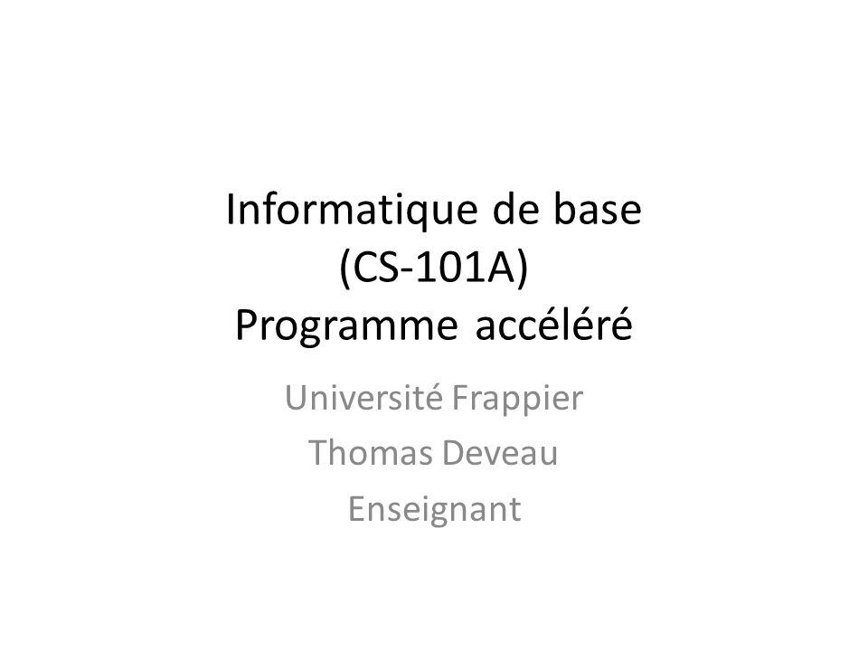 Informatique de base (CS-101A) Programme accéléré Université Frappier Thomas Deveau Enseignant