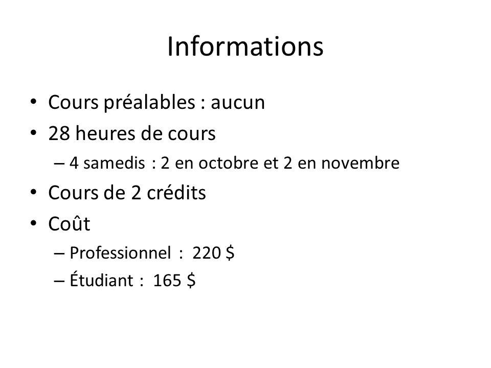 Informations Cours préalables : aucun 28 heures de cours – 4 samedis : 2 en octobre et 2 en novembre Cours de 2 crédits Coût – Professionnel : 220 $ – Étudiant : 165 $
