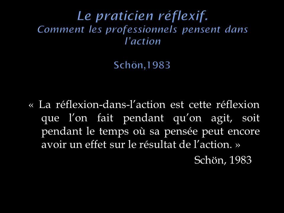 « La réflexion-dans-laction est cette réflexion que lon fait pendant quon agit, soit pendant le temps où sa pensée peut encore avoir un effet sur le résultat de laction.