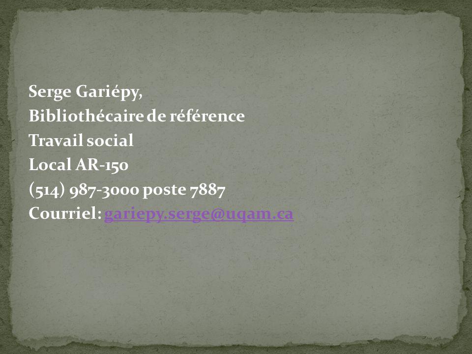 Serge Gariépy, Bibliothécaire de référence Travail social Local AR-150 (514) 987-3000 poste 7887 Courriel: gariepy.serge@uqam.cagariepy.serge@uqam.ca