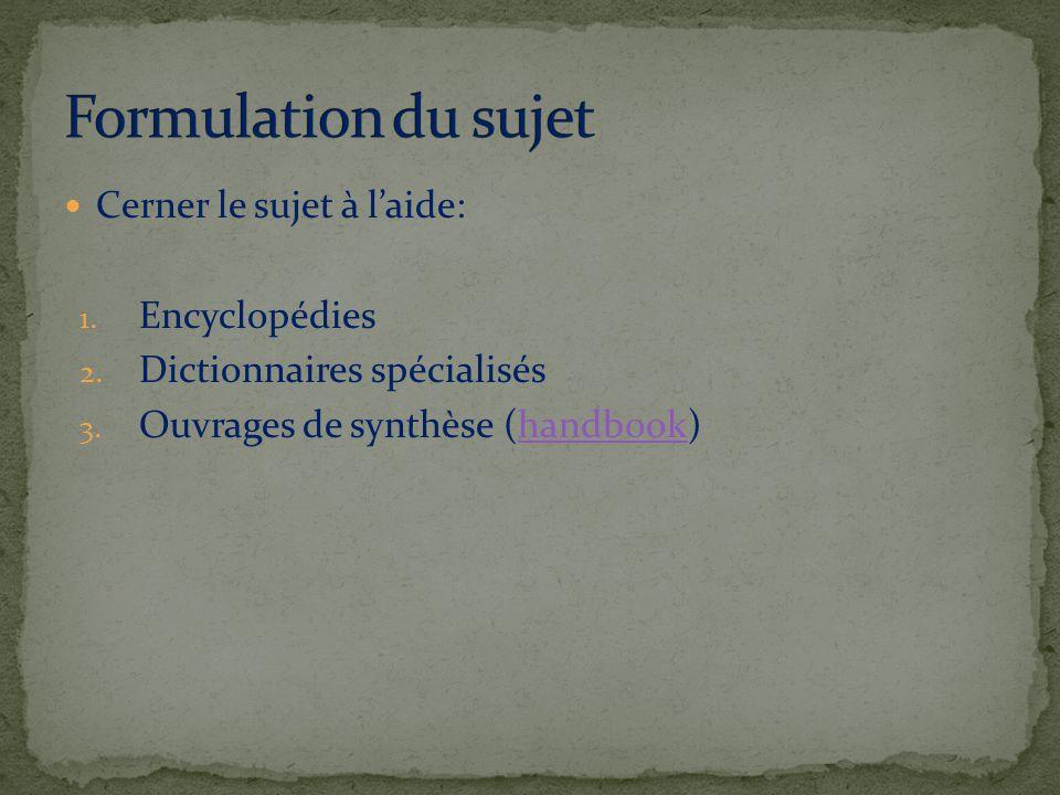Cerner le sujet à laide: 1. Encyclopédies 2. Dictionnaires spécialisés 3.
