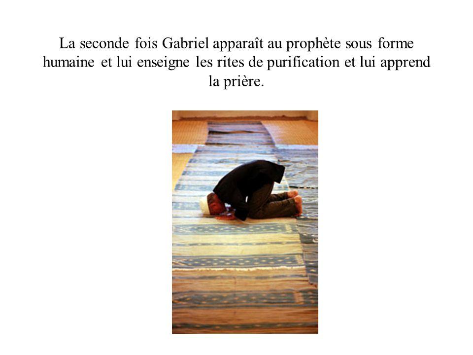 La seconde fois Gabriel apparaît au prophète sous forme humaine et lui enseigne les rites de purification et lui apprend la prière.