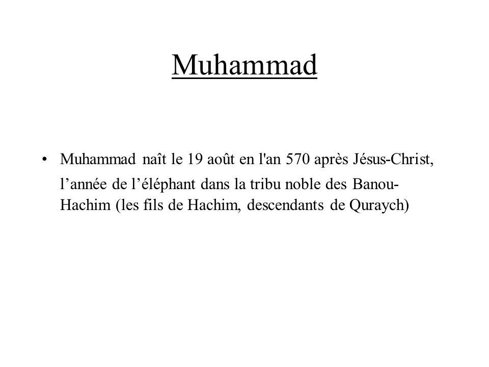 Muhammad Muhammad naît le 19 août en l'an 570 après Jésus-Christ, lannée de léléphant dans la tribu noble des Banou- Hachim (les fils de Hachim, desce