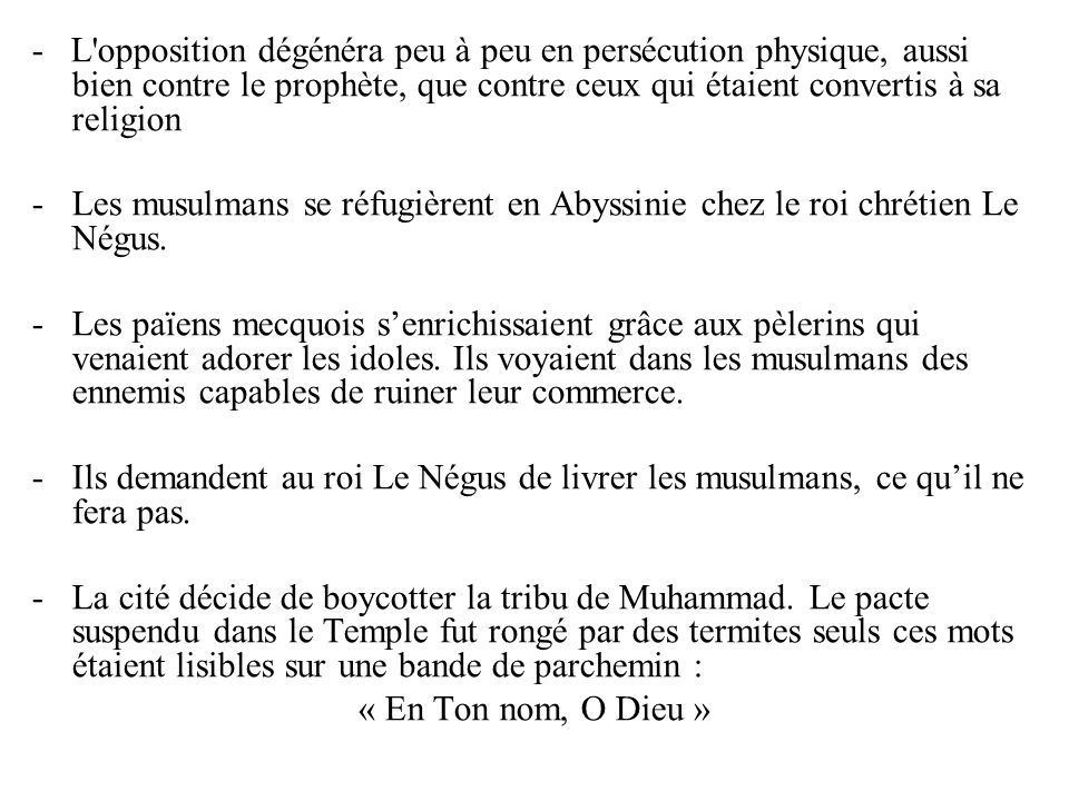 - L'opposition dégénéra peu à peu en persécution physique, aussi bien contre le prophète, que contre ceux qui étaient convertis à sa religion -Les mus