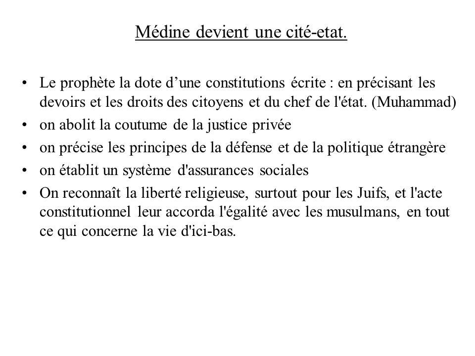 Médine devient une cité-etat. Le prophète la dote dune constitutions écrite : en précisant les devoirs et les droits des citoyens et du chef de l'état