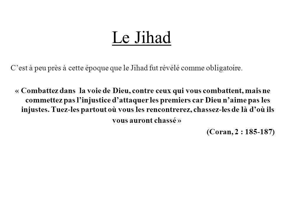 Le Jihad Cest à peu près à cette époque que le Jihad fut révélé comme obligatoire. « Combattez dans la voie de Dieu, contre ceux qui vous combattent,