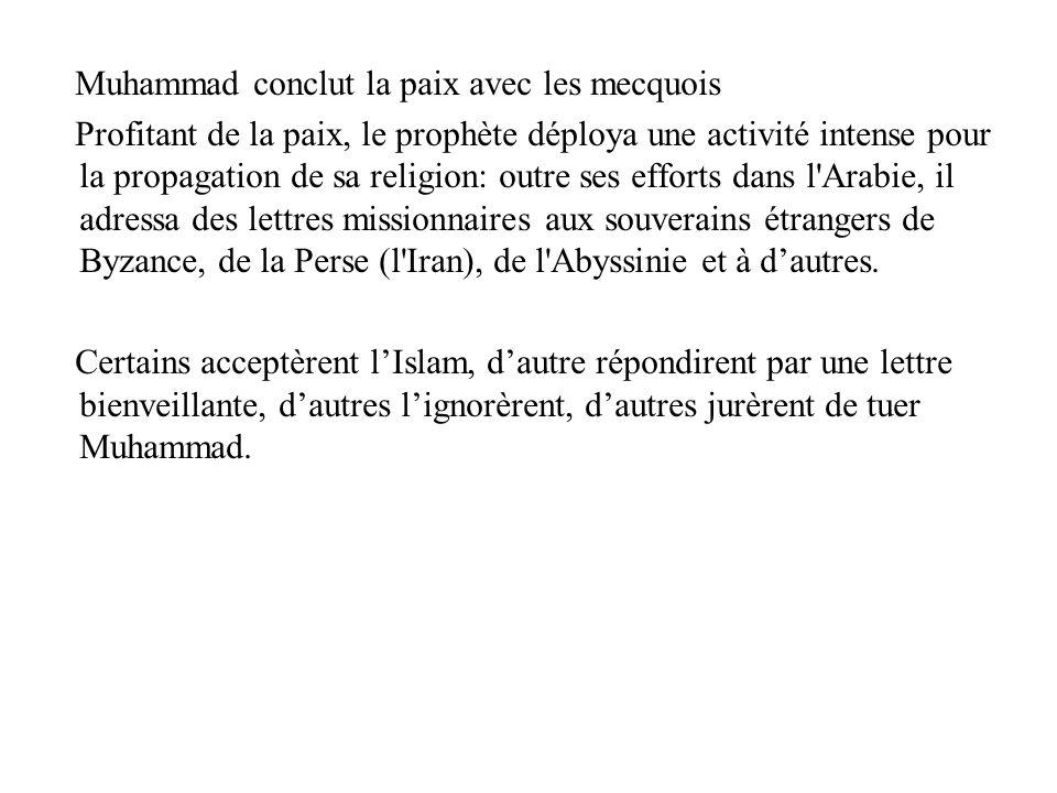 Muhammad conclut la paix avec les mecquois Profitant de la paix, le prophète déploya une activité intense pour la propagation de sa religion: outre se