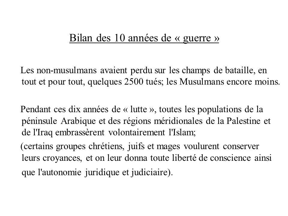 Bilan des 10 années de « guerre » Les non-musulmans avaient perdu sur les champs de bataille, en tout et pour tout, quelques 2500 tués; les Musulmans