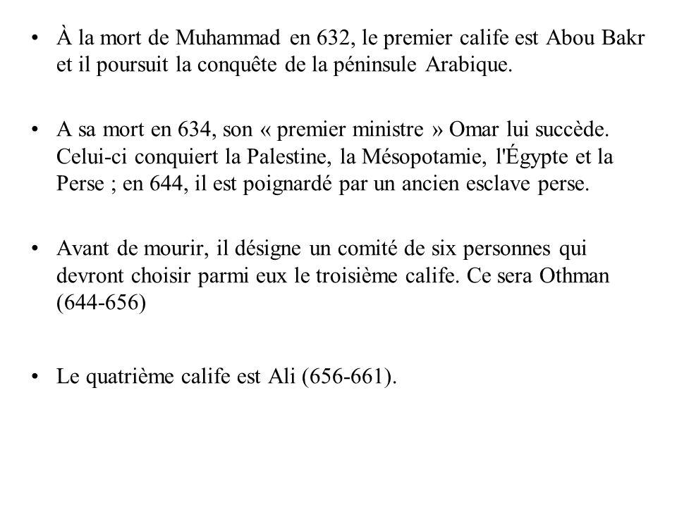 À la mort de Muhammad en 632, le premier calife est Abou Bakr et il poursuit la conquête de la péninsule Arabique. A sa mort en 634, son « premier min