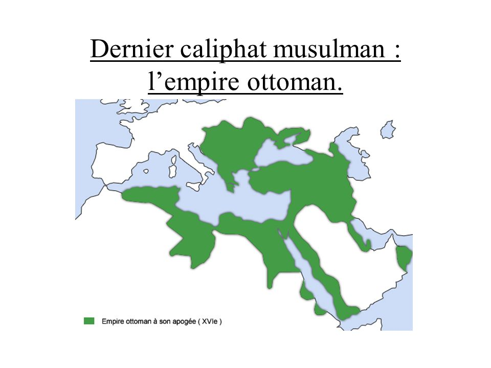 Dernier caliphat musulman : lempire ottoman.